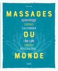 Massages du monde : ayurvédique, suédois, californien, lomi lomi, shiatsu, réflexologie...