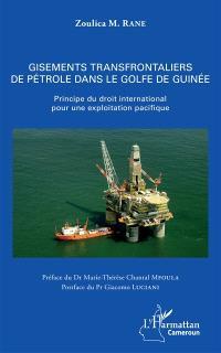 Gisements transfrontaliers de pétrole dans le golfe de Guinée : principe du droit international pour une exploitation pacifique
