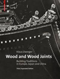 Wood and Wood Joints Building Traditions of Europe, Japan and China