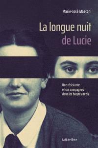 La longue nuit de Lucie : une résistante et ses compagnes dans les bagnes nazis