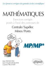 Mathématiques : exercices corrigés posés à l'oral des concours de Centrale-Supélec, Mines-Ponts : MP-MP*