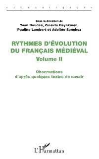 Rythmes d'évolution du français médiéval. Volume 2, Observations d'après quelques textes de savoir