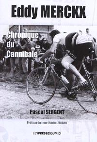Eddy Merckx : chronique du Cannibale