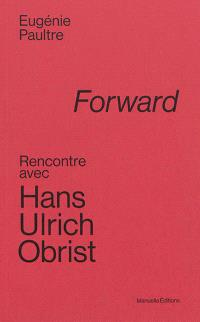 Forward : rencontre avec Hans Ulrich Obrist
