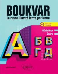 Boukvar : le russe illustré lettre par lettre, niveau A1 : déchiffrer, écrire