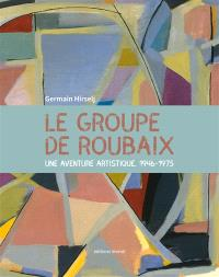 Le groupe de Roubaix : une aventure artistique, 1946-1975