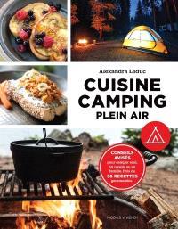 Cuisine camping plein air  : conseils avisés pour camper seul, en couple ou en famille : près de 50 recettes gourmandes!