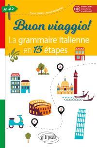 Buon viaggio ! : la grammaire italienne en 15 étapes : A1-A2