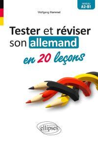 Tester et réviser son allemand en 20 leçons : niveau A2-B1
