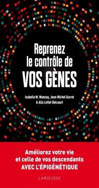 Reprenez le contrôle de vos gènes : améliorez votre vie et celle de vos descendants avec l'épigénétique