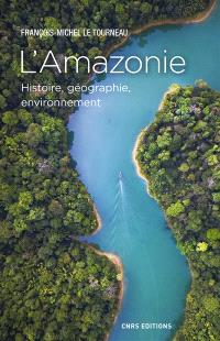 L'Amazonie : histoire, géographie, environnement