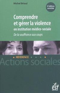 Comprendre et gérer la violence en institution médico-sociale : de la souffrance aux coups