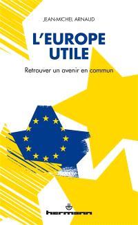 L'Europe utile : retrouver un avenir en commun