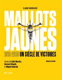 Maillots jaunes : le Tour de france par ceux qui ont écrit sa légende : 1919-2019, un siècle de victoires