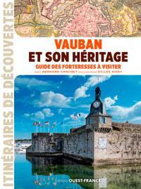 Vauban et son héritage : guide des forteresses à visiter