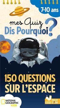 Mes quiz dis pourquoi ? : 150 questions sur l'espace : 7-10 ans