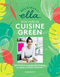 Deliciously Ella : mon livre de cuisine green : 100 recettes véganes, gourmandes et saines en toute simplicité !