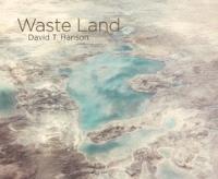David T. Hanson: Waste Land