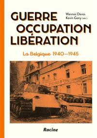 Guerre, occupation, libération : Belgique, 1940-1945