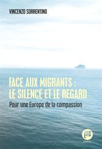 Face aux migrants : le silence et le regard : pour une Europe de la compassion