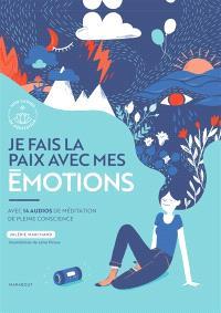 Je fais la paix avec mes émotions : avec 14 audios de méditation de pleine conscience