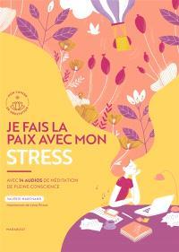 Je fais la paix avec mon stress : avec 14 audios de méditation de pleine conscience
