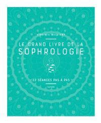 Le grand livre de la sophrologie : 22 séances pas à pas