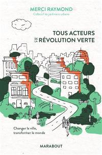 Tous acteurs de la révolution verte : changer la ville, transformer le monde