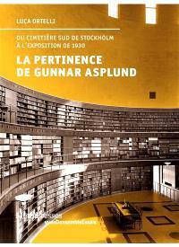 La pertinence de Gunnar Asplund : du cimetière boisé à l'exposition de Stockholm