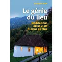Le génie du lieu : méditations au pays de Nicolas de Flue