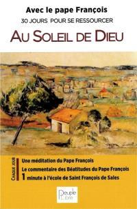 Au soleil de Dieu : avec le pape François, 30 jours pour se ressourcer