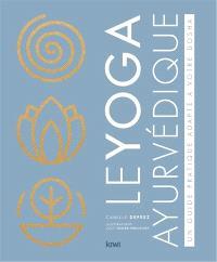 Le yoga ayurvédique : un guide pratique adapté à votre dosha