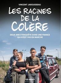 Les racines de la colère : deux ans d'enquête dans une France qui n'est pas en marche