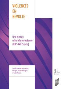 Violences en révolte : une histoire culturelle européenne (XIVe-XVIIIe siècle)