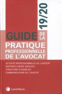 Guide de la pratique professionnelle de l'avocat 19-20 : activité professionnelle de l'avocat, rapports entre avocats, structure d'exercice, communication de l'avocat