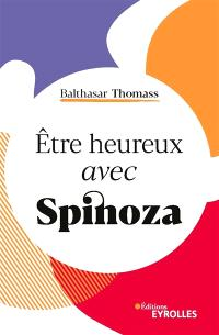 Etre heureux avec Spinoza