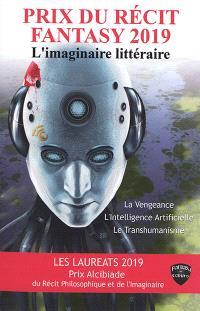 Les lauréats 2019 Prix du récit fantasy, l'imaginaire littéraire (vengeance & intelligence artificielle) & Prix Alcibiade du récit philosophique et de l'imaginaire (transhumanisme)