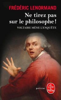 Voltaire mène l'enquête, Ne tirez pas sur le philosophe !