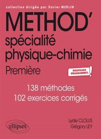 Méthod' spécialité physique chimie, 1re : 100 méthodes, 125 exercices corrigés : nouveaux programmes