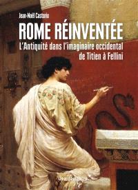 Rome réinventée : l'Antiquité dans l'imaginaire occidental, de Titien à Fellini