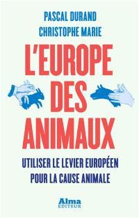 L'Europe des animaux : utiliser le levier européen pour la cause animale