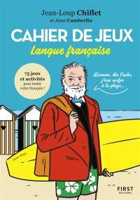 Cahier de jeux langue française : 75 jeux et activités pour tester votre français !