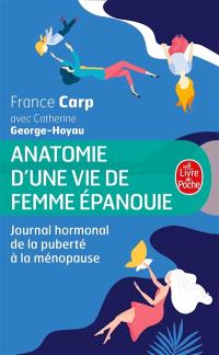 Anatomie d'une vie de femme épanouie : journal hormonal de la puberté à la ménopause