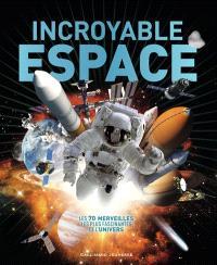 Incroyable espace : les 70 merveilles les plus fascinantes de l'Univers