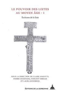 Le pouvoir des listes au Moyen Age. Volume 1, Ecritures de la liste