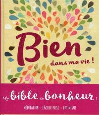 Bien dans ma vie ! : le livre qui rend heureux