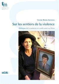Sur les sentiers de la violence : politiques de la mémoire et conflit armé au Pérou