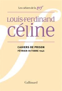 Cahiers Céline. Volume 13, Cahiers de prison : février-octobre 1946