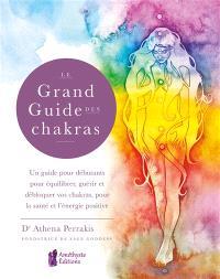 Le grand guide des chakras : un guide pour débutants pour équilibrer, guérir et débloquer vos chakras, pour la santé et l'énergie positive