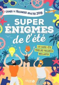 Super énigmes de l'été : 115 casse-tête pour des vacances brillantes : cahier de vacances adultes 2019
